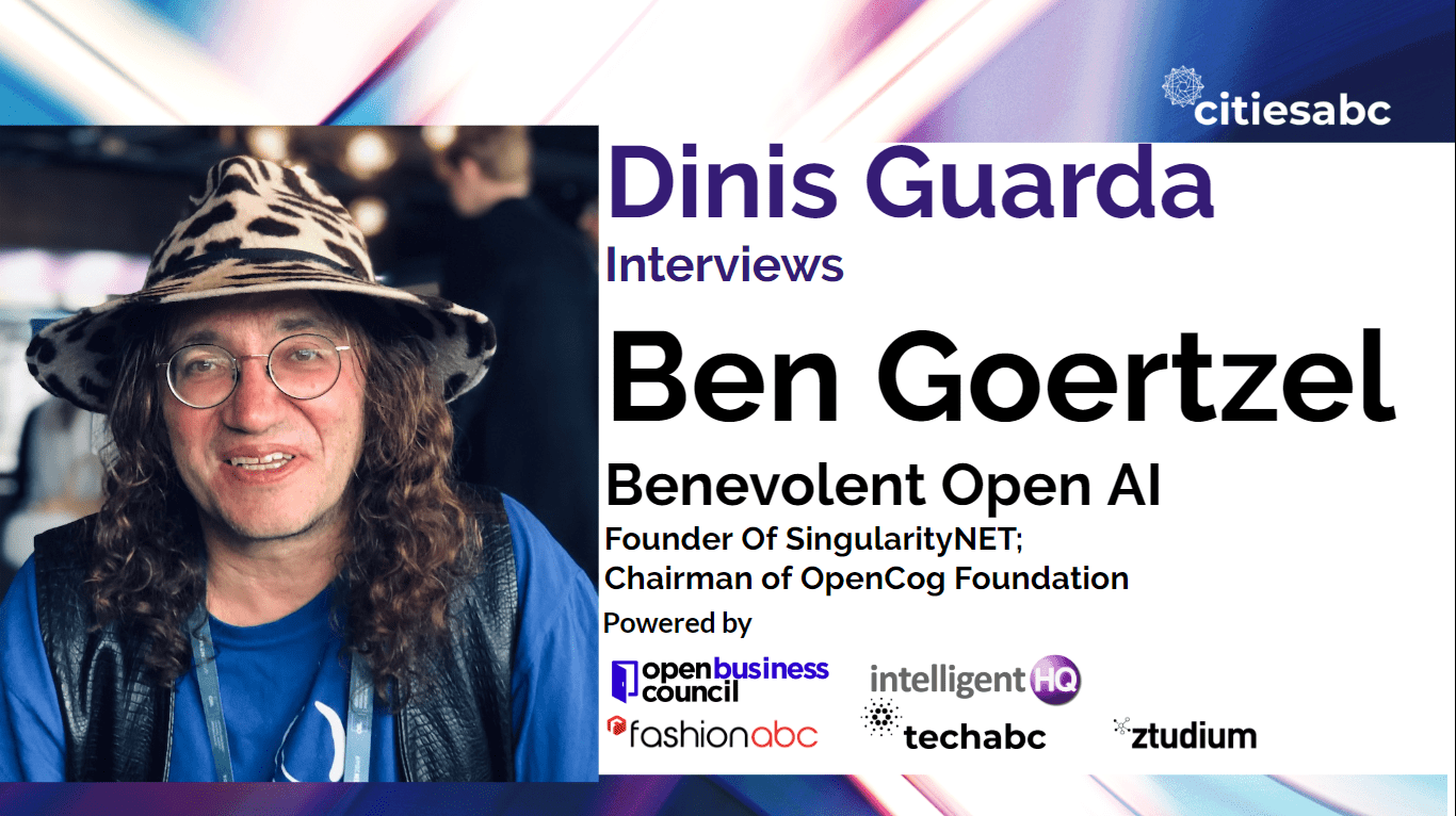 Interview with Ben Goertzel Founder SingularityNet, OpenCog - Benevolent And Open AI, What Kind Of Evolutionary Mind Can We Engineer?