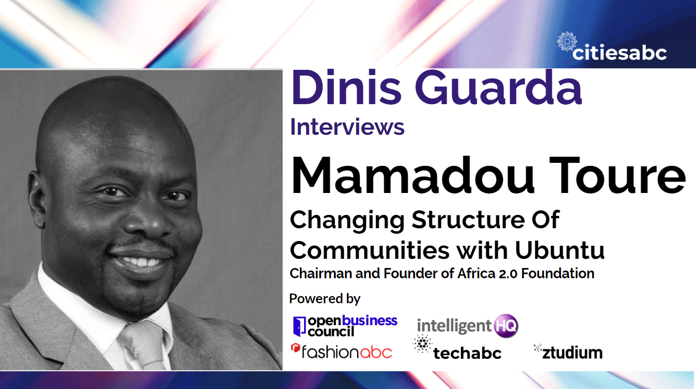 Interview with Mamadou Toure, Founder Africa 2.0 And Ubuntu Capital - Changing Structure of Communities with Ubuntu And co-creation Tech